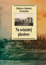 okładka Na ostatniej placówce Dziennik z życia wsi podolskiej w latach 1917–1921. Książka | papier | z Zaleskich Elżbieta Dorożyńska