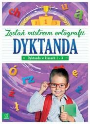 okładka Dyktanda w klasach 1-3 Zostań mistrzem ortografii, Książka  