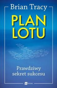 okładka Plan lotu Prawdziwy sekret sukcesu, Książka   Tracy Brian