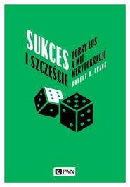 okładka Sukces i szczęście Dobry los a mit merytokracji, Książka | Robert H. Frank