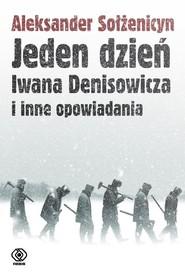 okładka Jeden dzień Iwana Denisowicza i inne opowiadania, Książka | Sołżenicyn Aleksander