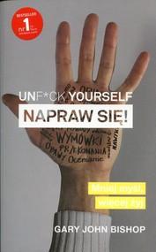 okładka Unf*ck yourself Napraw się!. Książka | papier | Gary John Bishop