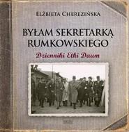 okładka Byłam sekretarką Rumkowskiego Dzienniki Etki Daum. Książka | papier | Cherezińska Elżbieta