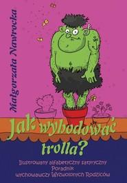 okładka Jak wyhodować trolla, Książka | Nawrocka Małgorzata