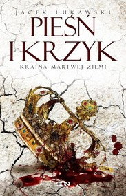 okładka Kraina Martwej Ziemi Tom 3 Pieśń i krzyk, Książka | Łukawski Jacek
