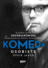 okładka Komeda. Osobiste życie jazzu, Książka | Grzebałkowska Magdalena