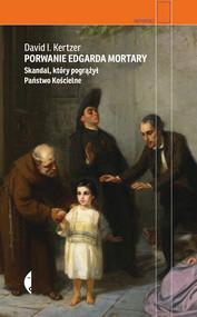 okładka Porwanie Edgarda Mortary Skandal, który pogrążył Państwo Kościelne. Książka | papier | Kertzer David