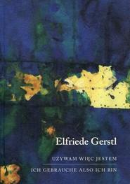 okładka Używam więc jestem Ich gebrauche also ich bin, Książka | Gerstl Elfriede