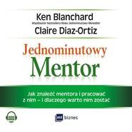 okładka Jednominutowy Mentor, Książka   Ken Blanchard, Claire Diaz-Ortiz