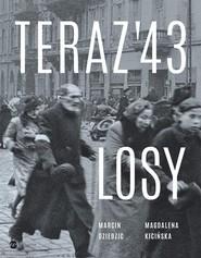 okładka Teraz 43 Losy, Książka   Marcin Dziedzic, Magdalena Kicińska