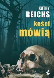 okładka Kości mówią, Książka | Reichs Kathy