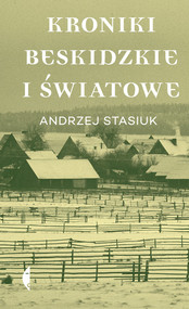 okładka Kroniki beskidzkie i światowe. Książka | papier | Andrzej Stasiuk
