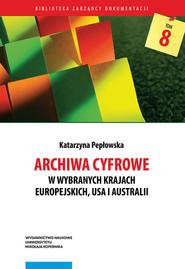 okładka Archiwa cyfrowe w wybranych krajach europejskich, USA i Australii, Książka   Pepłowska Katarzyna