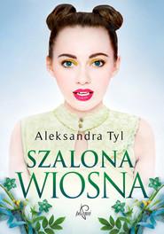 okładka Szalona wiosna, Książka   Tyl Aleksandra