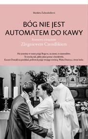 okładka Bóg nie jest automatem do kawy Rozmowa z księdzem Zbigniewem Czendlikiem, Książka | Zahradníková Marketa, praca zbiorowa