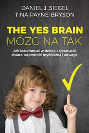 okładka The Yes Brain Mózg na Tak. Książka | papier | Daniel J. Siegel, Tina Payne-Bryson
