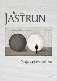 okładka Naprzeciw siebie, Książka | Jastrun Tomasz