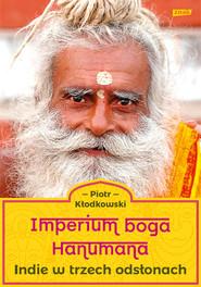 okładka Imperium boga Hanumana. Indie w trzech odsłonach, Książka | Kłodkowski Piotr
