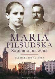 okładka Maria Piłsudska Zapomniana żona, Książka | Jodko-Kula Elżbieta