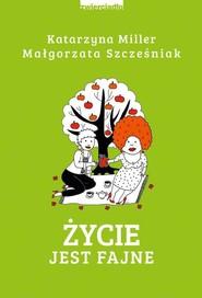 okładka Życie jest fajne, Książka | Katarzyna Miller, Małgorzata Szcześniak