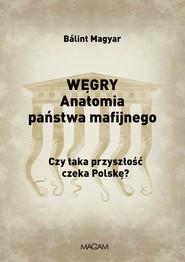 okładka Węgry Anatomia państwa mafijnego Czy taka przyszłość czeka Polskę?, Książka | Magyar Bálint