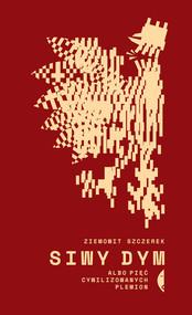 okładka Siwy dym albo pięć cywilizowanych plemion, Książka   Ziemowit Szczerek