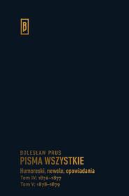 okładka Humoreski, nowele, opowiadania.  Tom IV: 1876-1877; Tom V: 1878-1879, Książka | Prus Bolesław