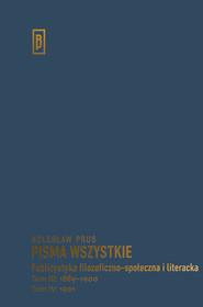 okładka Publicystyka filozoficzno-społeczna i literacka Tom III: 1889-1900; Tom IV: 1901, Książka   Prus Bolesław