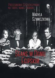 okładka Seans w Domu Egipskim, Książka | Szymiczkowa Maryla, Dehnel Jacek, Tarcz Piotr