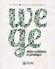 okładka Wege Dieta roślinna w praktyce. Książka | papier | Iwona Kibil, Danuta Gajewska