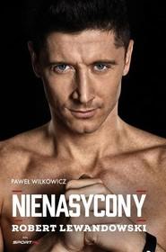 okładka Robert Lewandowski Nienasycony, Książka | Wilkowicz Paweł