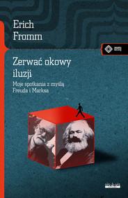 okładka Zerwać okowy iluzji Moje spotkanie z myślą Marksa i Freuda, Książka | Fromm Erich