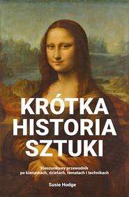 okładka Krótka historia sztuki Kieszonkowy przewodnik po kierunkach, dziełach, tematach i technikach, Książka | Hodge Susie