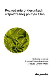 okładka Rozważania o kierunkach współczesnej polityki Chin, Książka | Joanna Marszałek-Kawa, Tadeusz Dmochowski