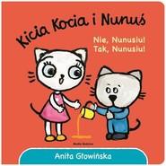 okładka Kicia Kocia i Nunuś Nie, Nunusiu! Tak, Nunusiu!, Książka   Głowińska Anita