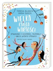 okładka Wielka księga wartości Opowiadania o szczerości, tolerancji i innych ważnych sprawach, Książka   Teresa Blanch, Anna Gasol