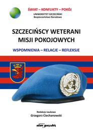 okładka Szczecińscy weterani misji pokojowych Wspomnienia-relacje-refleksje, Książka | Ciechanowski Grzegorz
