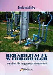 okładka Rehabilitacja w fibromialgii Poradnik dla pragnących wyzdrowieć, Książka | Ewa Danuta Białek