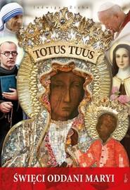 okładka Totus Tuus Święci oddani maryi. Książka | papier | Zięba Jadwiga