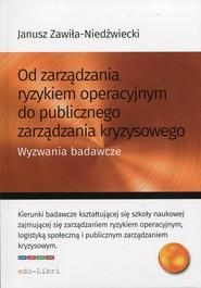 okładka Od zarządzania ryzykiem operacyjnym do publicznego zarządzania kryzysowego Wyzwania badawcze. Książka | papier | Zawiła-Niedźwiecki Janusz