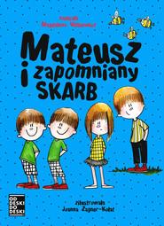 okładka Mateusz i zapomniany skarb, Książka | Witkiewicz Magdalena
