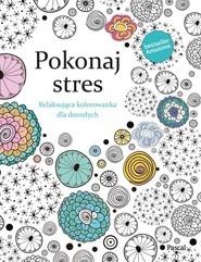 okładka Pokonaj Stres Relaksująca kolorowanka dla dorosłych. Książka | papier | Rose Christina