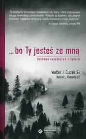 okładka Bo Ty jesteś ze mną Duchowe świadectwo z Syberii, Książka | Walter J. Ciszek, Daniel L. Flaherty
