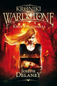 okładka Kroniki Wardstone 10 Krew Stracharza, Książka | Delaney Joseph