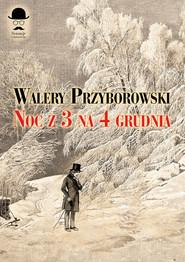 okładka Noc z 3 na 4 grudnia, Książka | Przyborowski Walery