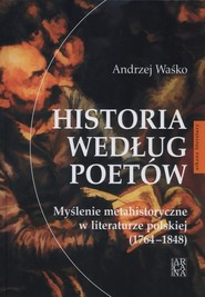 okładka Historia według poetów Myślenie metahistoryczne w literaturze polskiej 1764-1848, Książka | Waśko Andrzej