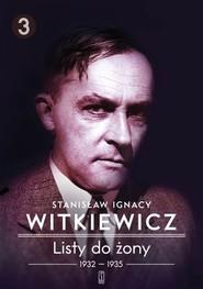 okładka Listy do żony Tom 3 1932-1935, Książka | Stanisław Ignacy Witkiewicz