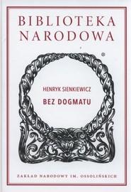 okładka Bez dogmatu, Książka | Sienkiewicz Henryk