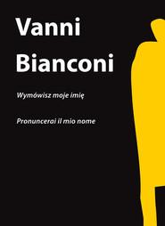 okładka Wymówisz moje imię, Książka   Bianconi Vanni