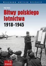 okładka Bitwy polskiego lotnictwa 1918 -1945. Książka   papier   Sikora Piotr